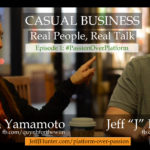 Passion Over Platform: Casual Business Episode 1