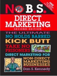 NO B.S. Direct Marketing:The Ultimate No Holds Barred Kick Butt Take No Prisoners Direct Marketing for Non-Direct Marketing Businesses