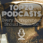 Top 20 Podcasts for Entrepreneurs (by Entrepreneurs)
