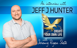 Jeff J Hunter | Create Your Own Life Podcast